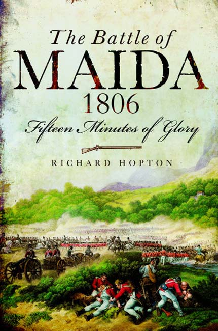 The Battle Of Maida 1806 By Richard Hopton